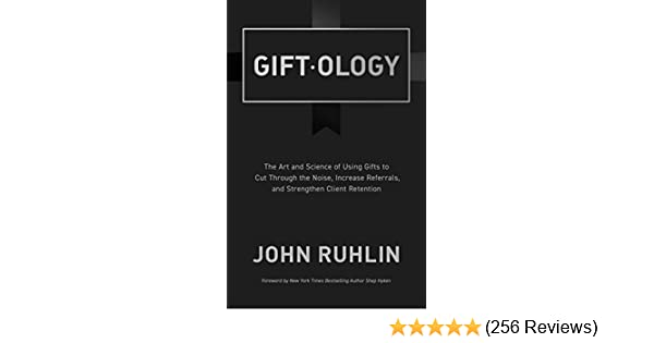 Amazon.com: Giftology: The Art and Science of Using Gifts to Cut Through  the Noise, Increase Referrals, and Strengthen Client Retention eBook: John  Ruhlin: ...