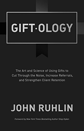 (Giftology: The Art and Science of Using Gifts to Cut Through the Noise, Increase Referrals, and Strengthen Client Retention )