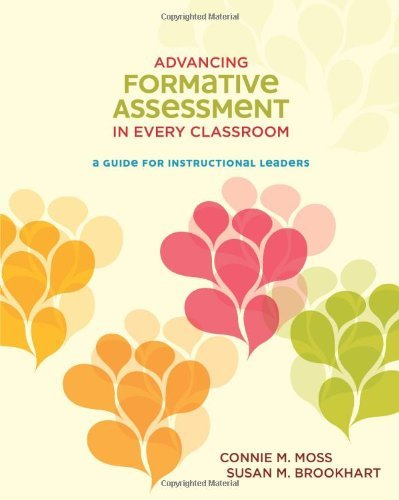 Advancing Formative Assessment in Every Classroom: A Guide for Instructional Leaders by Connie M. Moss, Susan M. Brookhart (December 18, 2009) Paperback