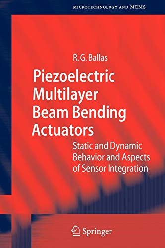 Piezoelectric Multilayer Beam Bending Actuators: Static and Dynamic Behavior and Aspects of Sensor Integration (Microtechnology and MEMS) ()