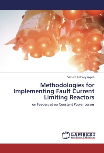 Methodologies for Implementing Fault Current Limiting Reactors: on Feeders at no Constant Power Losses ebook