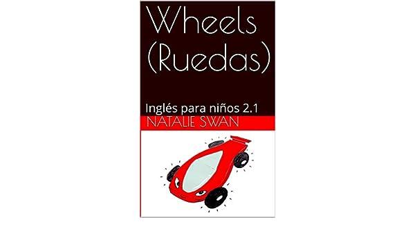 Wheels (Ruedas): Inglés para niños 2.1 (Nivel 2) (Spanish Edition) - Kindle edition by Natalie Swan. Reference Kindle eBooks @ Amazon.com.