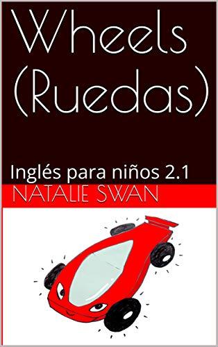 Wheels (Ruedas): Inglés para niños 2.1 (Nivel 2) (Spanish Edition