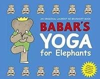 Babar's Yoga For Elephants (Babar (Harry N.