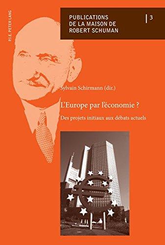 L'Europe par l'économie ?: Des projets initiaux aux débats actuels (Publications de la Maison de Robert Schuman) (French Edition)