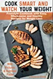 Cook Smart and Watch Your Weight: Freestyle Cookbook with Easy, Wholesome and Healthy Recipes for Weight Loss