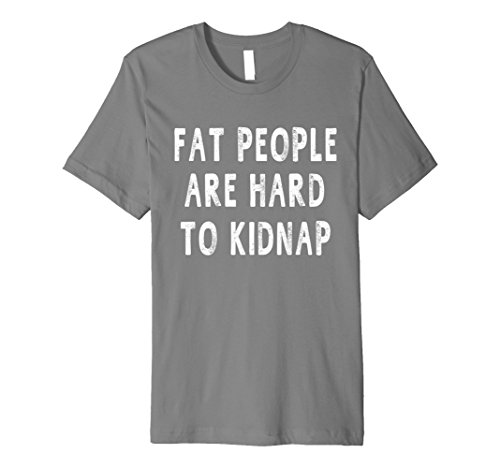 Mens Fat People Are Hard To Kidnap Funny Sayings T-shirt Unisex 3XL Slate (Fat Clothes People)