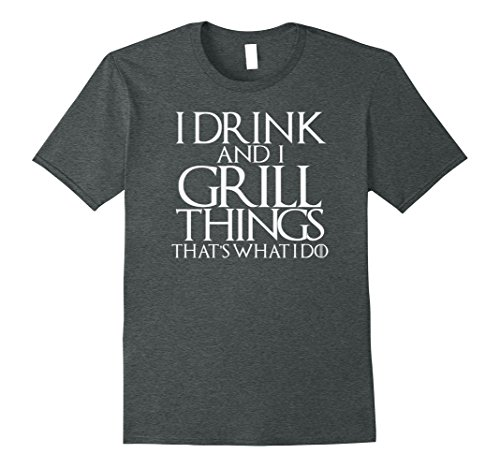 Mens I Drink and Grill Things Shirt Thats What I Do Grilling BBQ XL Dark Heather