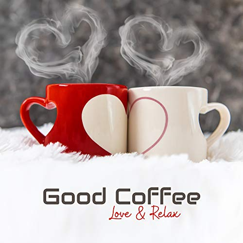 Good Coffee, Love & Relax: Collection of 2019 Smooth Jazz Soft Music for Cafe, Vintage Melodies to Spend Blessed Time, Sounds of Piano, Contrabass, Saxophone & More