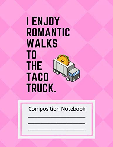 """Composition Notebook I Enjoy Romantic Walks to the Taco Truck: College Ruled Lined Paper for all school and college classes (8x11"""") / Great gag gift for any mexican food fan, foodie or taco lover by Taco Love Notebook"""