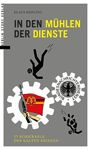 In den Mühlen der Dienste: 33 Schicksale des Kalten Krieges