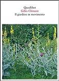 Il giardino in movimento. Da La Vallée al giardino planetario. Ediz. illustrata