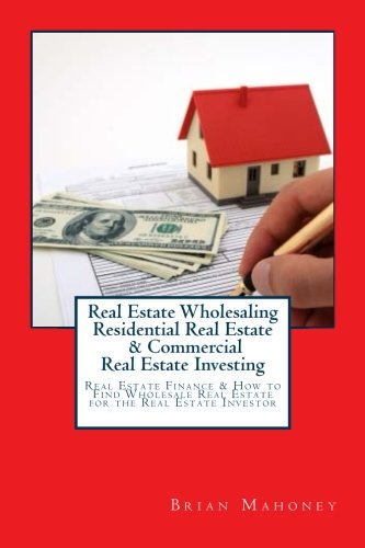 Real Estate Wholesaling Residential Real Estate   Commercial Real Estate Investing  Real Estate Finance   How To Find Wholesale Real Estate For The Real Estate Investor