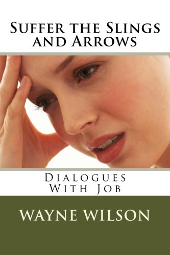 Suffer the Slings and Arrows: Dialogues With Job