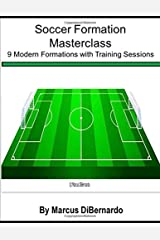 Soccer Formation Masterclass: 9 Modern Formations with Training Sessions Paperback