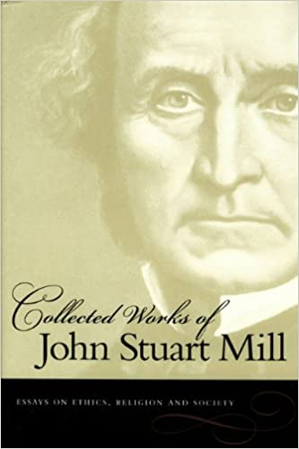 com essays on ethics religion and society collected com essays on ethics religion and society collected works of john stuart mill 9780865976573 john stuart mill books
