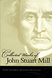 Essays on Ethics, Religion and Society (Collected Works of John Stuart Mill)