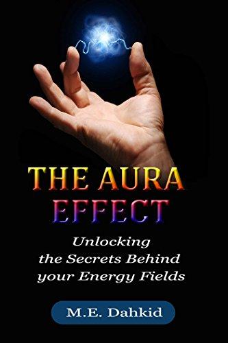 The Aura Effect: Unlocking the Secrets behind Your Energy Fields (aura,  auras, energy fields, aura colors, aura chakras, aura meanings, aura energy)
