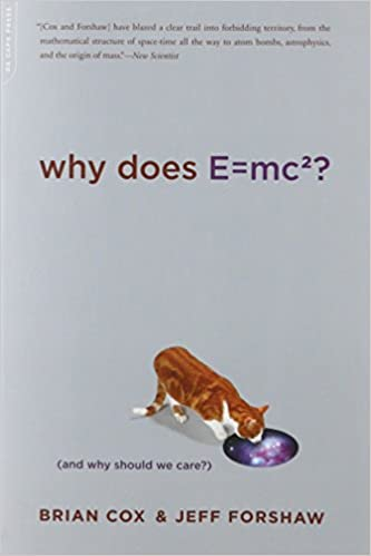 Why Does E=mc2?: And Why Should We Care?