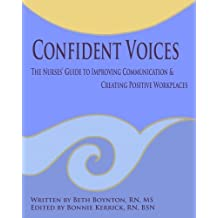 Confident Voices: The Nurses' Guide to Improving Communication & Creating Positive Workplaces