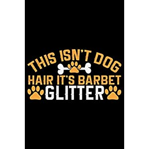 This Isn't Dog Hair It's Barbet Glitter: Cool Barbet Dog Journal Notebook - Barbet Puppy Lover Gifts – Funny Barbet Dog Notebook - Barbet Owner Gifts – Barbet Dad & Mom Gifts. 6 x 9 in 120 pages 19