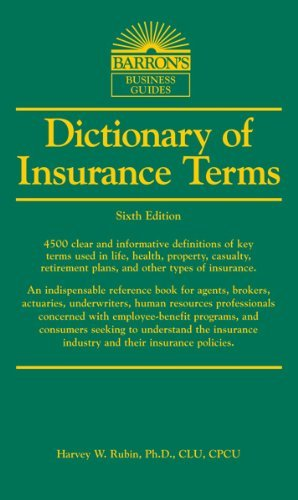 By Harvey W. Rubin Ph.D. Dictionary of Insurance Terms (6th Edition)
