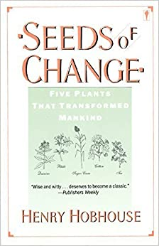 Seeds of Change: Five Plants That Transformed Mankind by Henry Hobhouse (1987-10-03)