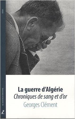 Livre gratuits en ligne La Guerre d'Algérie - Chroniques de Sang et d'Or pdf, epub ebook