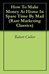 How To Make Money At Home In Spare Time By Mail (Rare Marketing Classics) (English Edition)