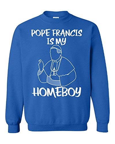 - Tees Portals Pope Francis is My Homeboy Religion Christian Catholic - Adult Sweatshirt