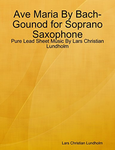 Ave Maria By Bach-Gounod for Soprano Saxophone - Pure Lead Sheet Music By Lars Christian Lundholm -