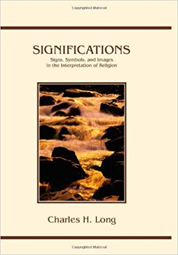 Significations signs symbols and images in the interpretation of significations signs symbols and images in the interpretation of religion charles h long 9781888570519 amazon books fandeluxe Gallery