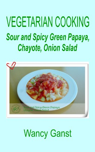 Vegetarian Cooking: Sour and Spicy Green Papaya, Chayote, Onion Salad (Vegetarian Cooking - Vegetables and Fruits Book 106)