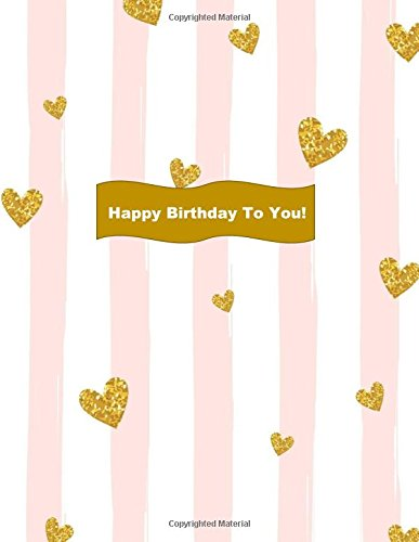 Happy Birthday To You!: Celebrate! Blank 100 Page Notebook, Sweet 16th Birthday Gifts for Girls in All Departments Birthday Gifts for Her Sash Tiara ... (Birthday Party Supplies) (Volume 17)
