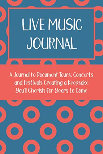 Live Music Journal: A Journal Documenting Tours, Concerts and Festivals Creating a Keepsake You'll Cherish for Years to Come.