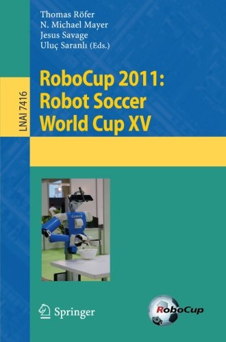 RoboCup 2011: Robot  Soccer World Cup XV (Lecture Notes in Computer Science) by Brand: Springer