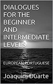 DIALOGUES FOR THE BEGINNER AND INTERMEDIATE LEVELS: EUROPEAN PORTUGUESE