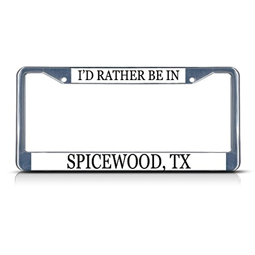 (Metal License Plate Frame Solid Insert I'd Rather Be in Spicewood, Tx Car Auto Tag Holder - Chrome 2 Holes, Set of 2)