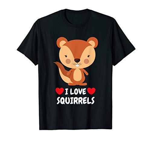 Squirrel Lovers Shirt I Love Squirrels Cute Novelty Gift