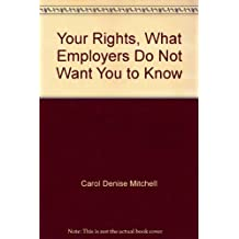 Your Rights, What Employers Do Not Want You to Know