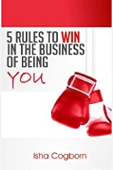 5 Rules to Win in the Business of Being You (Volume 1) by Isha Cogborn (2012-10-02) Mass Market Paperback