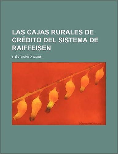 Las Cajas Rurales de Crédito Del Sistema de Raiffeisen: Amazon.es: Luís Chávez Arias: Libros