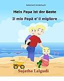 Italienisch kinderbuch: Mein Papa ist der Beste: Kinderbuch Deutsch Italienisch (zweisprachig), Papa buch, Paralleltext - Leichte Geschichte (Deutsch - Italienisch) Bilingual