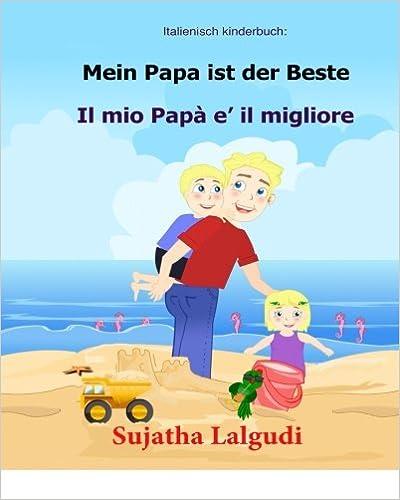 Italienisch kinderbuch: Mein Papa ist der Beste: Kinderbuch Deutsch Italienisch (zweisprachig), Papa buch, Paralleltext - Leichte Geschichte (Deutsch - Italienisch) Bilingual: Volume 7