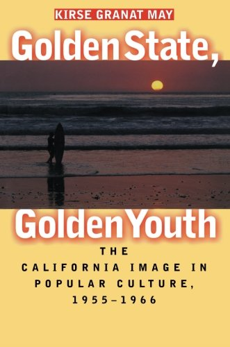Golden State, Golden Youth: The California Image in Popular Culture, 1955-1966
