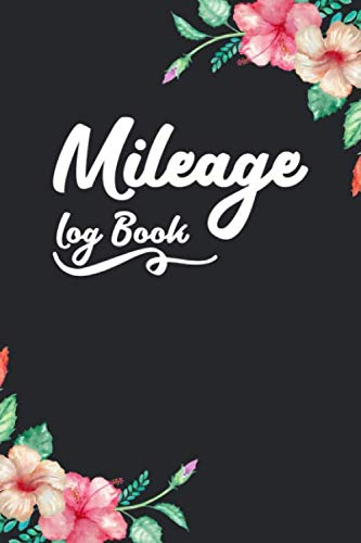 Mileage Log Book: Auto Mileage Log Book - Car Miles Tracker For Taxes and Expenses - Cute Floral Design