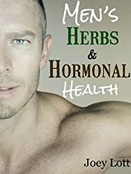 Men's Herbs and Hormonal Health: Testosterone, BPH, Alopecia, Adaptogens, Prostate Health, and Much More (English Edition)