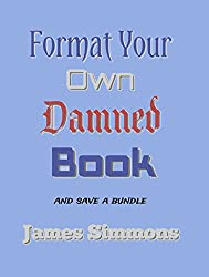 Format Your Own Damned Book: And Save A Bundle