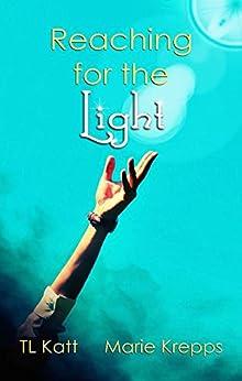 Reaching for the Light by [Katt, TL, Krepps, Marie]