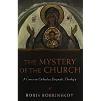 The Mystery of the Church: A Course in Orthodox Dogmatic Theology